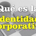 ¿Qué es una Identidad Corporativa?