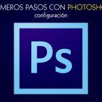 Primeros pasos y configuración de Photoshop