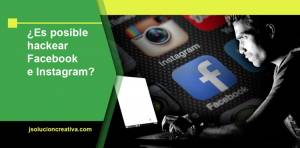 ¿es posible hackear facebook e instagram?